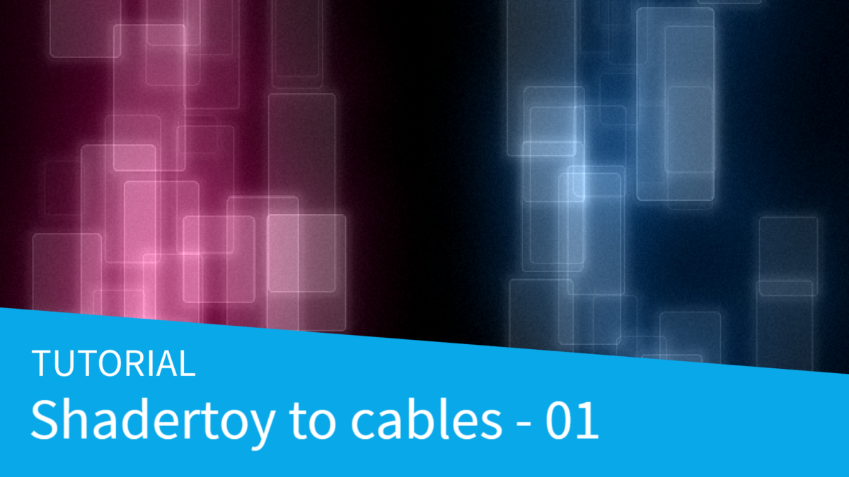 Shadertoy to cables tutorial – part 01